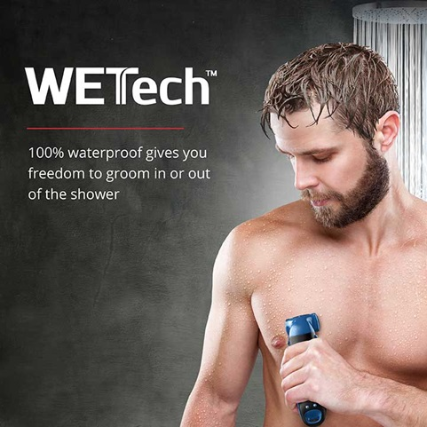 WETech 100% waterproof gives you freedom to groom in or out of the shower
