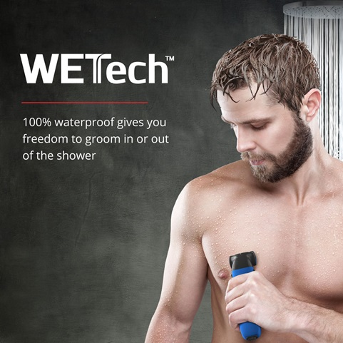 WETech™ 100% waterproof gives you freedom to groom in or out of the shower