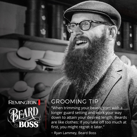 Grooming Tip. When trimming your beard, start with a longer guard setting and work your way down to attain your desired lenght. Beards are like clothes: if you take off too much at first, you might regret it later.