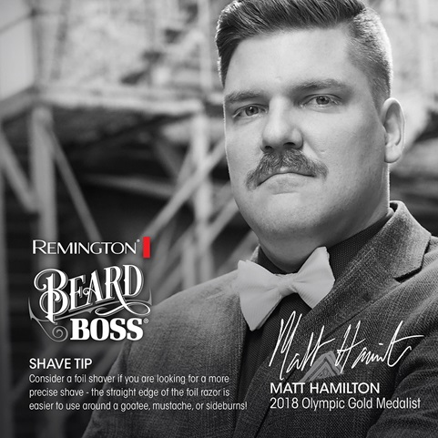 Remington Beard Boss. Shave Tip. Consider a foil shaver if you are looking for a more precise shave - the straight edge of the foil razor is easier to use around a goatee, mustache, or sideburns! Matt Hamilton 2018 Olympic Gold Medalist