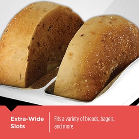 Extra-Wide Slots fits a variety of breads, bagels, and more