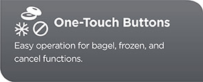 One-Touch Buttons - Easy operation for bagel, frozen, and cancel functions.