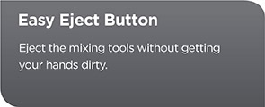 Easy Eject Button - Eject the mixing tools without getting your hands dirty.