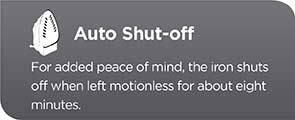 Auto Shut-off - For added peace of mind, the iron shuts off when left motionless for about eight minutes.