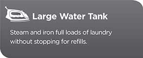 Large Water Tank - Steam and iron full loads of laundry without stopping for refills.