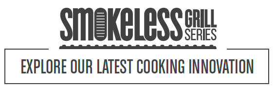 Smokeless Grill Series - Explore our Latest Cooking Innovation