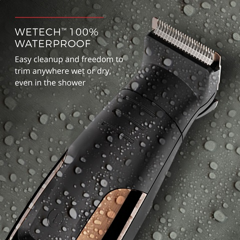 WETech™ 100% Waterproof. Easy cleanup and freedom to trim anywhere wet or dry, even in the shower.