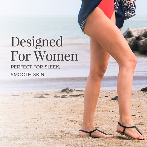 Designed for women. Perfect for sleek, smooth skin