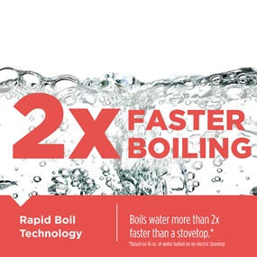 2X Faster Boiling - Rapid Boil Technology. Boils water more than 2x faster than a stovetop. Based on 16oz of water boiled on an electric stovetop.