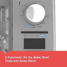 5 Functions: Air Fry, Bake, Broil, Toast and Keep Warm.