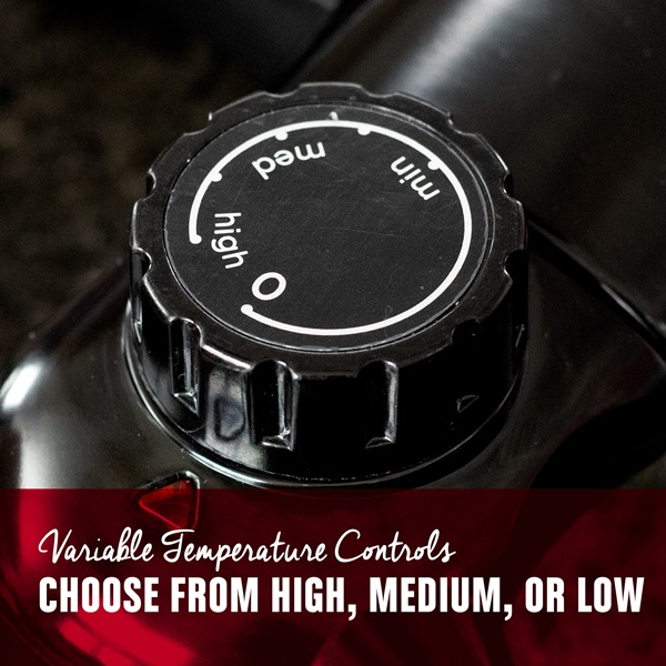 Variable temperature controls. Choose from high, medium, or low